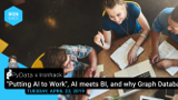 'Putting AI to Work', AI meets BI, and why Graph Databases